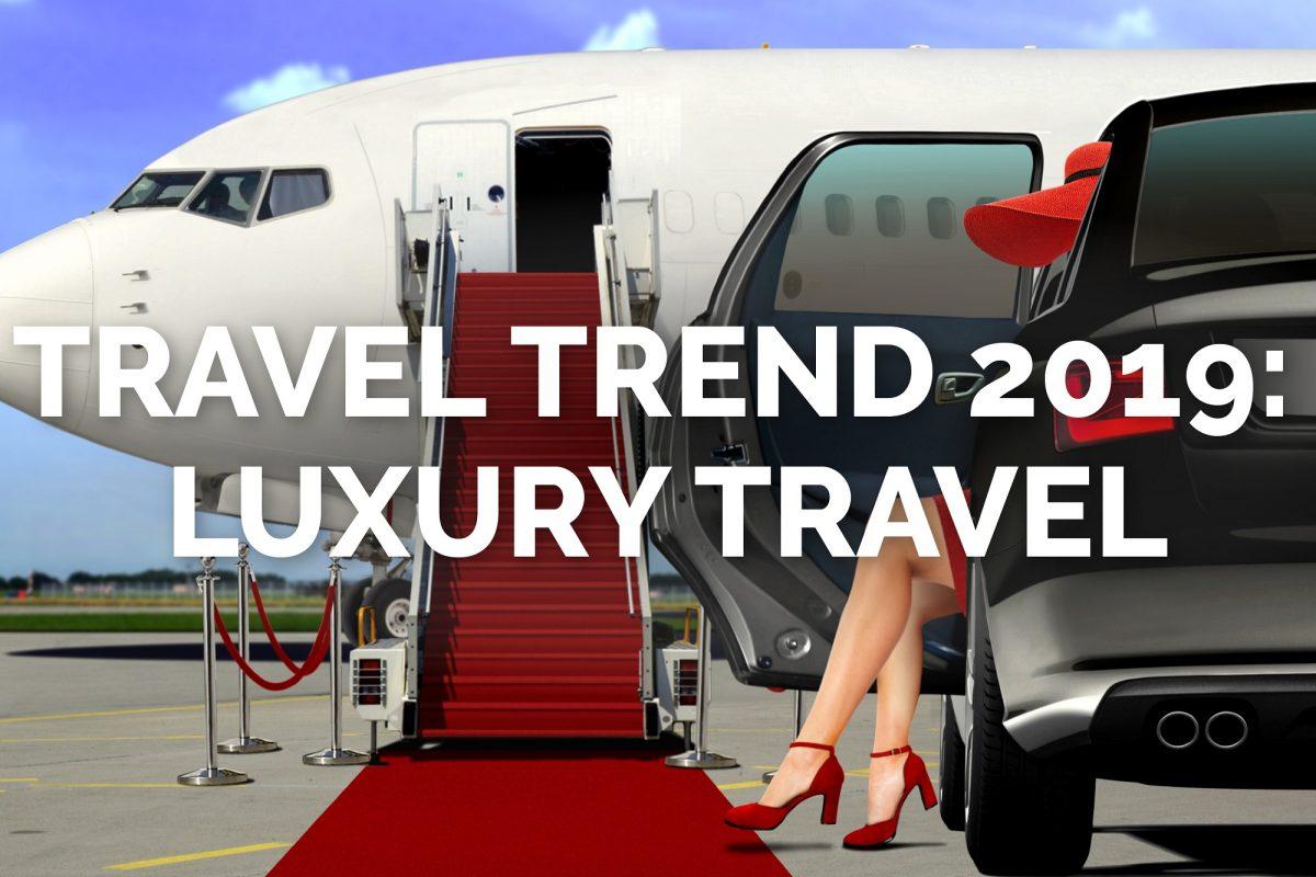 Travel Trend 2019: Luxury Travel