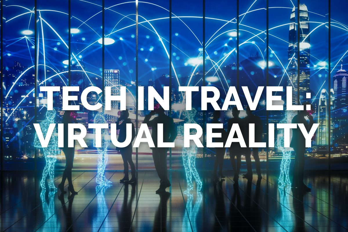 Tech in Travel: Virtual Reality