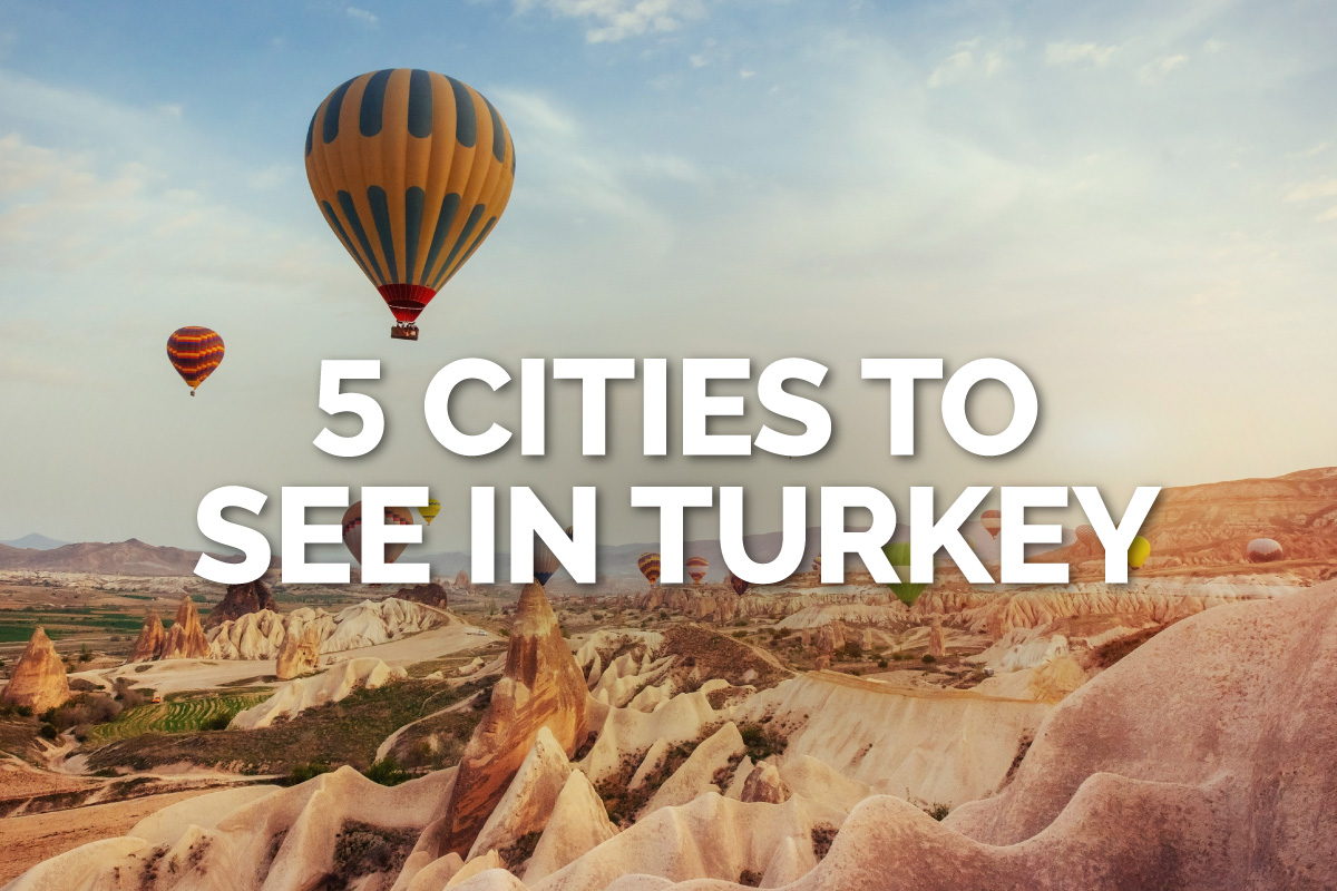 Cities to See in Turkey: Top Destination for 2021
